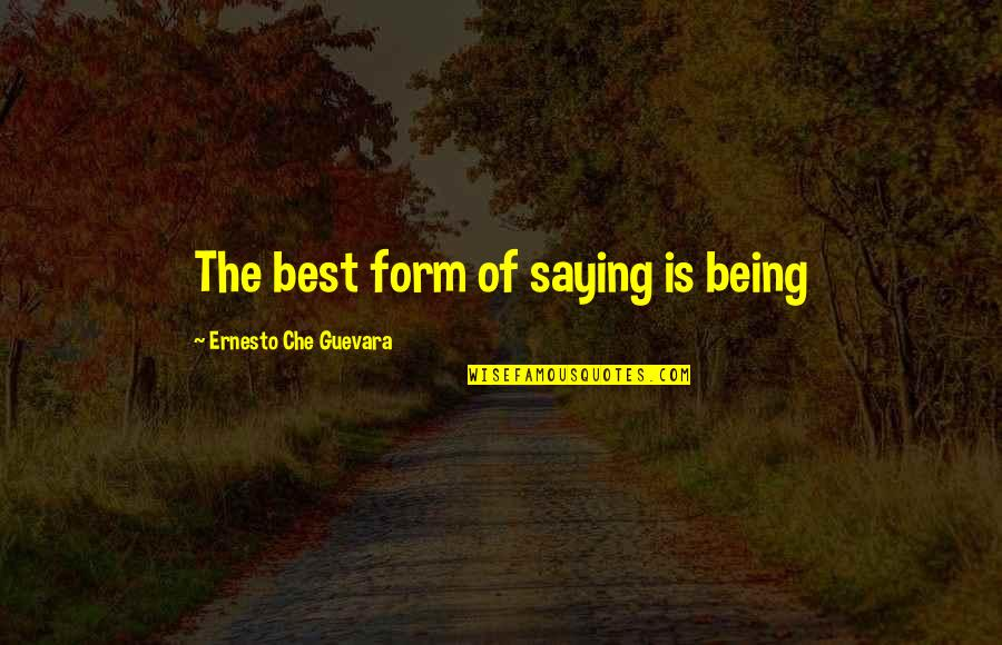 Inspirational Che Guevara Quotes By Ernesto Che Guevara: The best form of saying is being