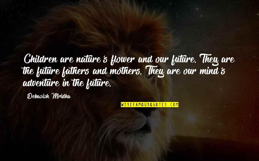 Inspirational Children's Quotes By Debasish Mridha: Children are nature's flower and our future. They
