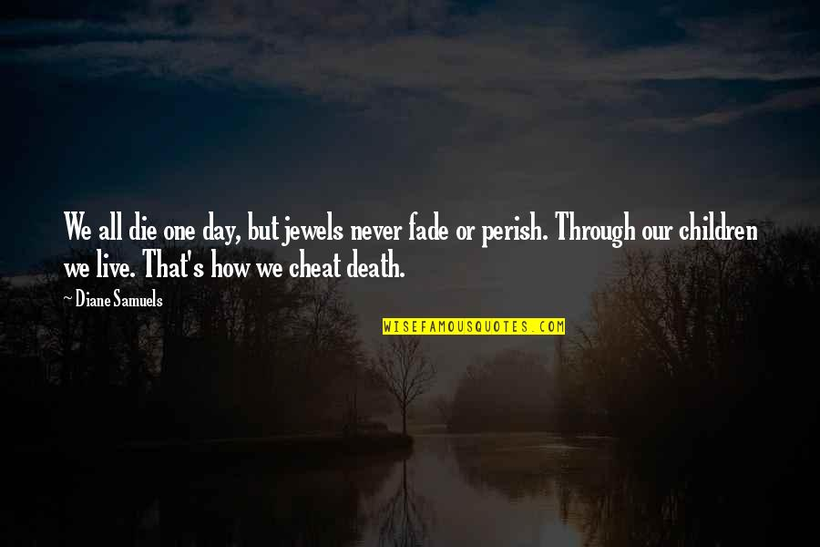 Inspirational Children's Quotes By Diane Samuels: We all die one day, but jewels never