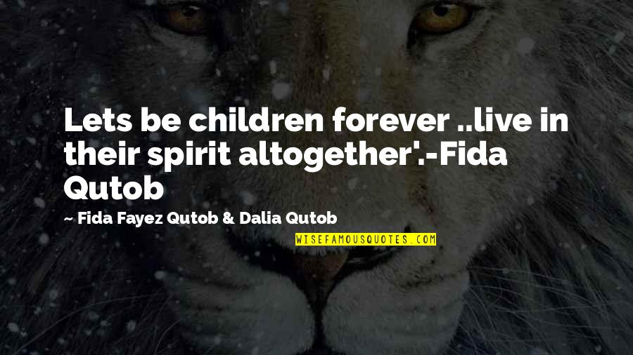 Inspirational Children's Quotes By Fida Fayez Qutob & Dalia Qutob: Lets be children forever ..live in their spirit