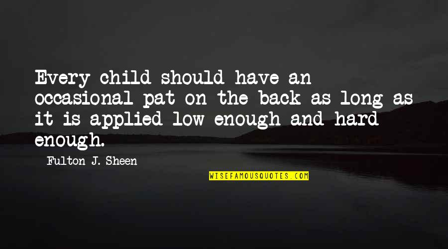 Inspirational Children's Quotes By Fulton J. Sheen: Every child should have an occasional pat on