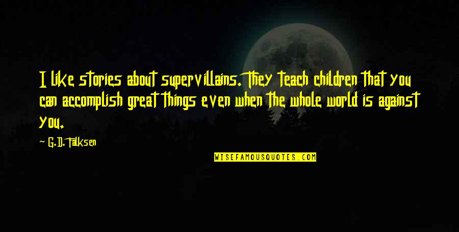 Inspirational Children's Quotes By G.D. Falksen: I like stories about supervillains. They teach children
