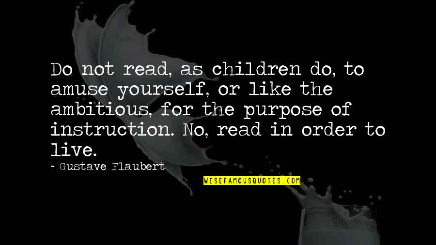 Inspirational Children's Quotes By Gustave Flaubert: Do not read, as children do, to amuse