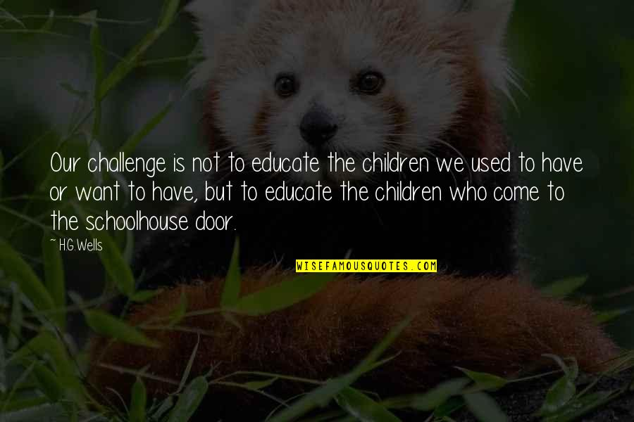 Inspirational Children's Quotes By H.G.Wells: Our challenge is not to educate the children