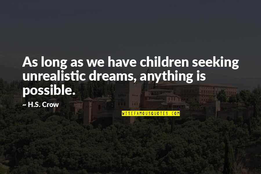 Inspirational Children's Quotes By H.S. Crow: As long as we have children seeking unrealistic
