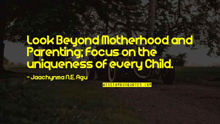 Inspirational Children's Quotes By Jaachynma N.E. Agu: Look Beyond Motherhood and Parenting; Focus on the