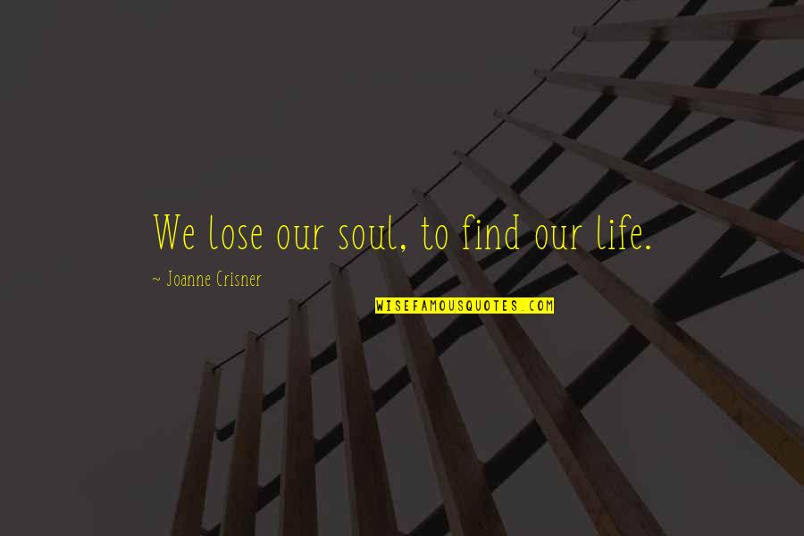 Inspirational Children's Quotes By Joanne Crisner: We lose our soul, to find our life.
