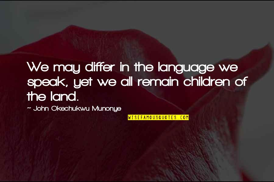 Inspirational Children's Quotes By John Okechukwu Munonye: We may differ in the language we speak,