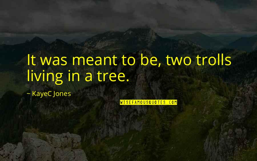 Inspirational Children's Quotes By KayeC Jones: It was meant to be, two trolls living