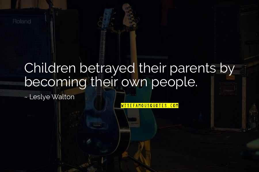 Inspirational Children's Quotes By Leslye Walton: Children betrayed their parents by becoming their own