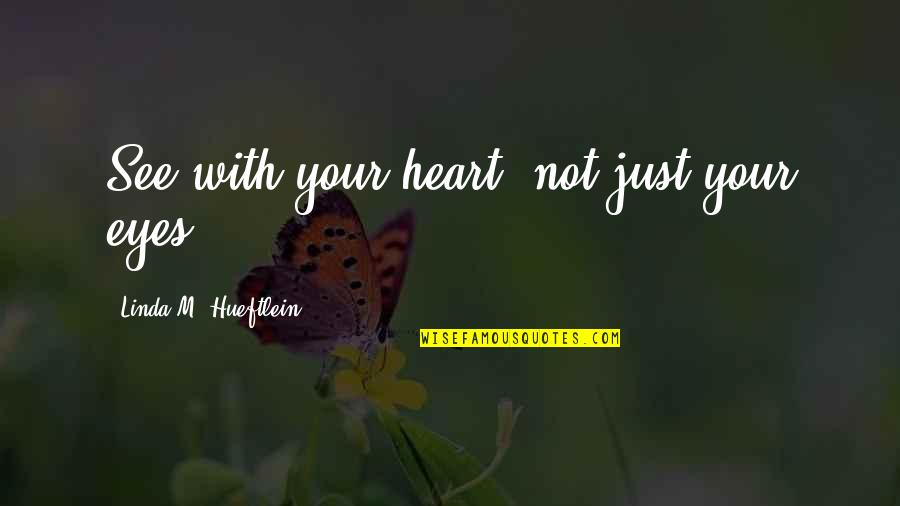 Inspirational Children's Quotes By Linda M. Hueftlein: See with your heart, not just your eyes