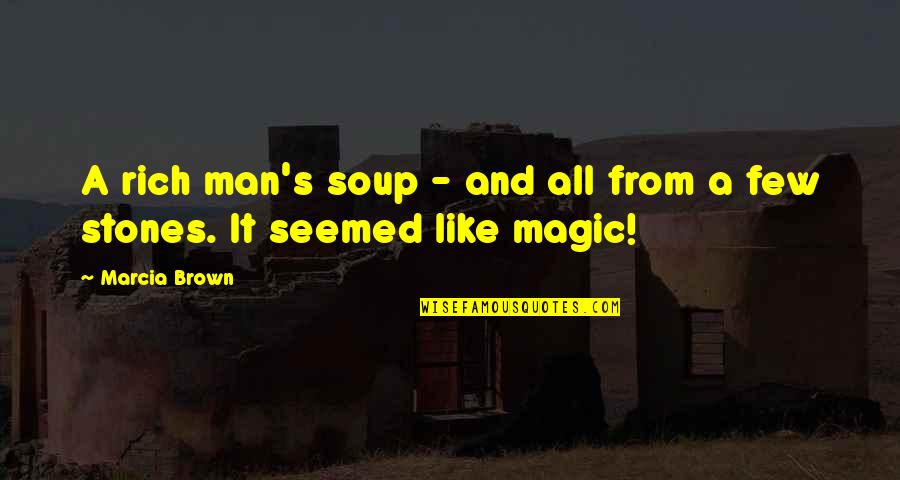 Inspirational Children's Quotes By Marcia Brown: A rich man's soup - and all from