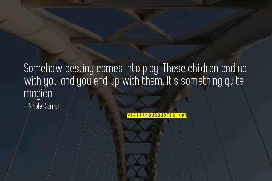 Inspirational Children's Quotes By Nicole Kidman: Somehow destiny comes into play. These children end