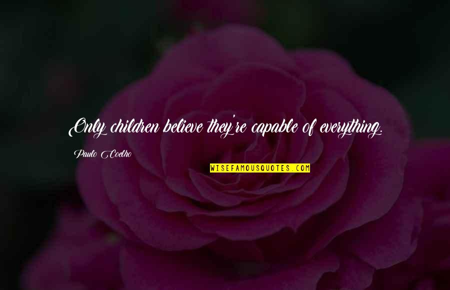 Inspirational Children's Quotes By Paulo Coelho: Only children believe they're capable of everything.