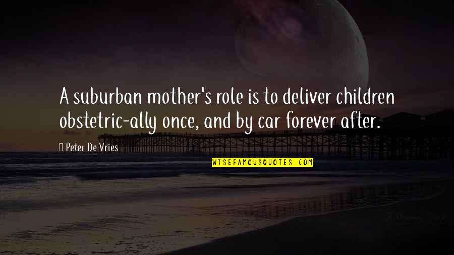 Inspirational Children's Quotes By Peter De Vries: A suburban mother's role is to deliver children