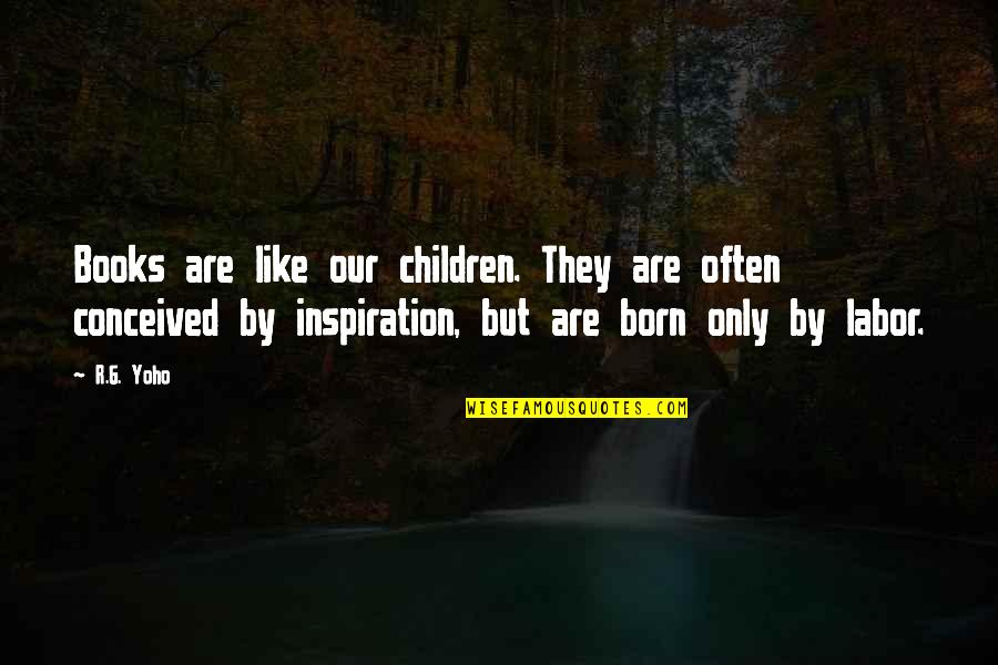 Inspirational Children's Quotes By R.G. Yoho: Books are like our children. They are often