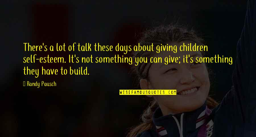 Inspirational Children's Quotes By Randy Pausch: There's a lot of talk these days about