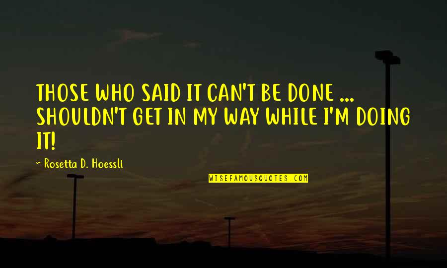 Inspirational Children's Quotes By Rosetta D. Hoessli: THOSE WHO SAID IT CAN'T BE DONE ...