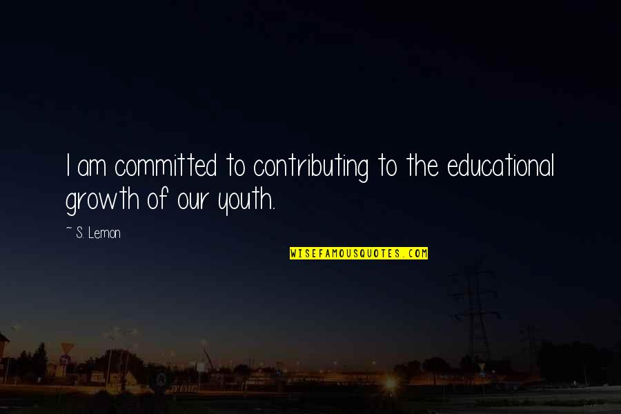 Inspirational Children's Quotes By S. Lemon: I am committed to contributing to the educational