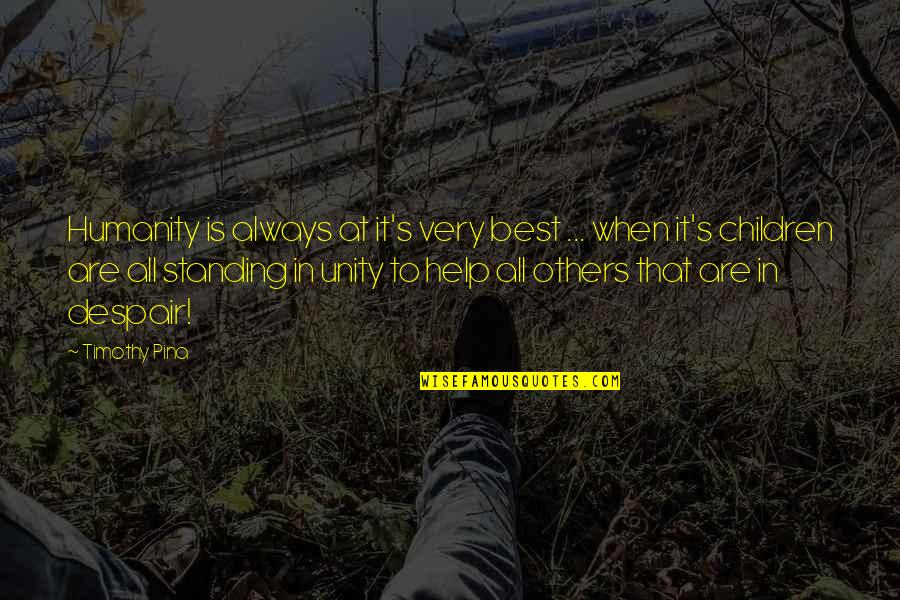 Inspirational Children's Quotes By Timothy Pina: Humanity is always at it's very best ...