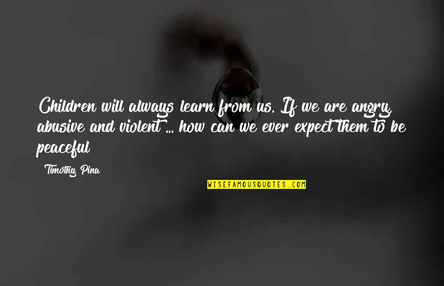 Inspirational Children's Quotes By Timothy Pina: Children will always learn from us. If we