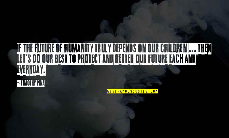Inspirational Children's Quotes By Timothy Pina: If the future of humanity truly depends on