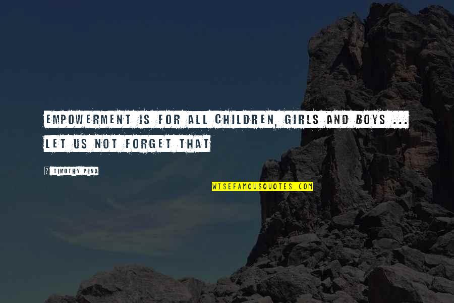 Inspirational Children's Quotes By Timothy Pina: Empowerment is for all children, girls and boys