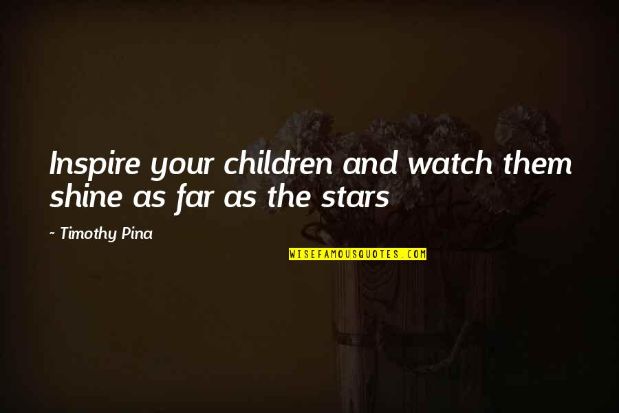 Inspirational Children's Quotes By Timothy Pina: Inspire your children and watch them shine as