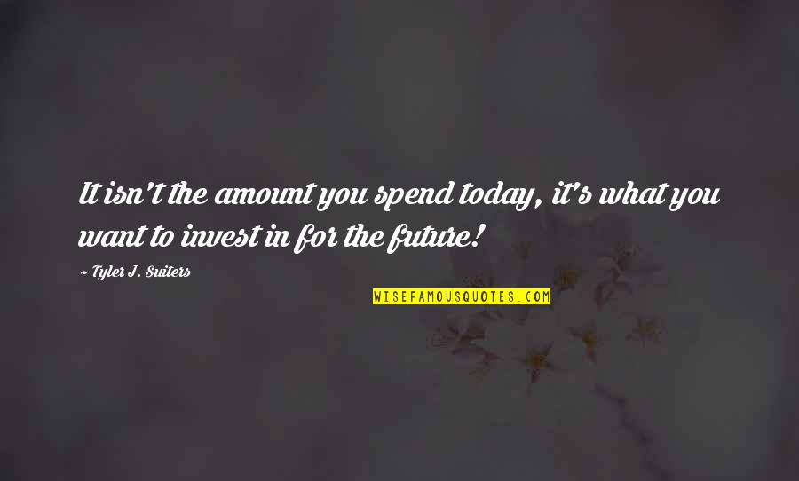Inspirational Children's Quotes By Tyler J. Suiters: It isn't the amount you spend today, it's
