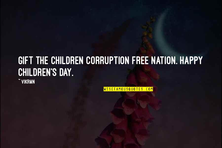 Inspirational Children's Quotes By Vikrmn: Gift the children corruption free nation. Happy Children's