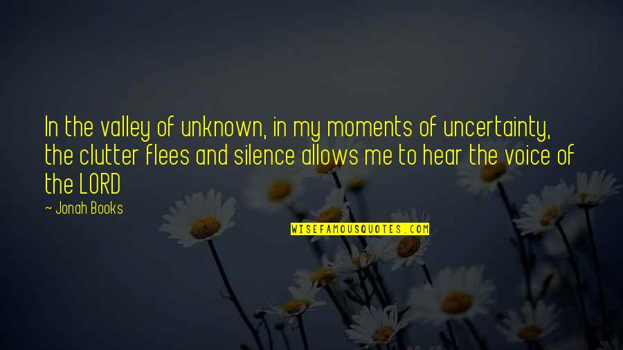 Inspirational Clutter Quotes By Jonah Books: In the valley of unknown, in my moments