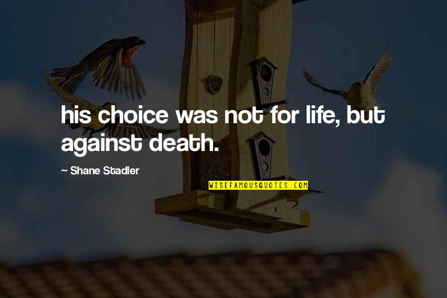 Inspirational Dusk Quotes By Shane Stadler: his choice was not for life, but against