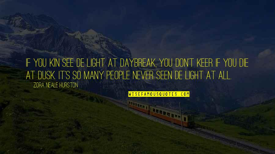 Inspirational Dusk Quotes By Zora Neale Hurston: If you kin see de light at daybreak,