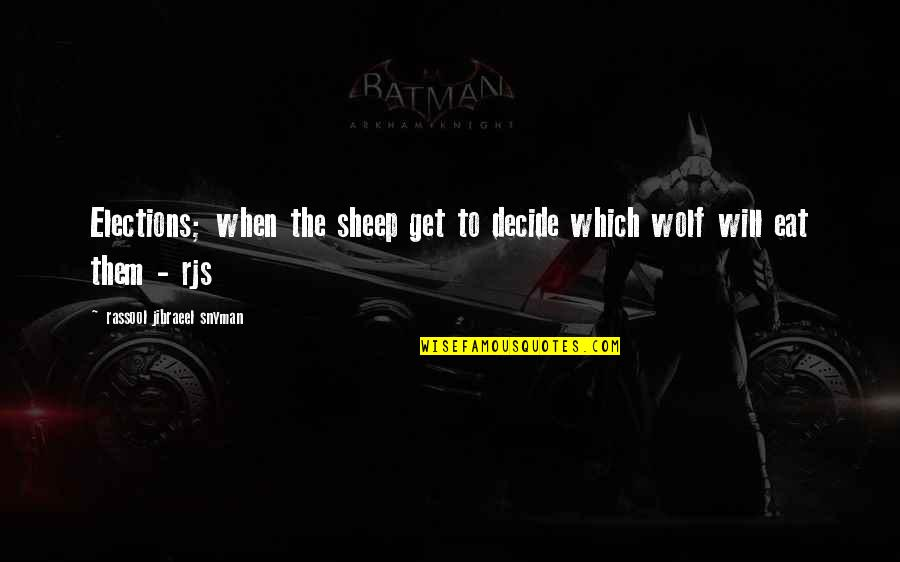 Inspirational Elections Quotes By Rassool Jibraeel Snyman: Elections; when the sheep get to decide which