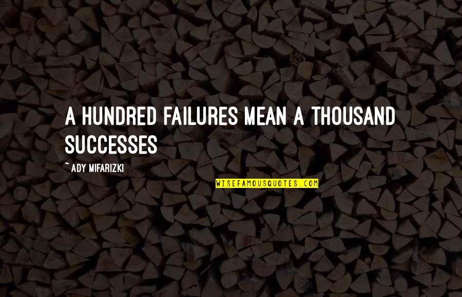 Inspirational Failures Quotes By Ady Mifarizki: A hundred failures mean a thousand successes