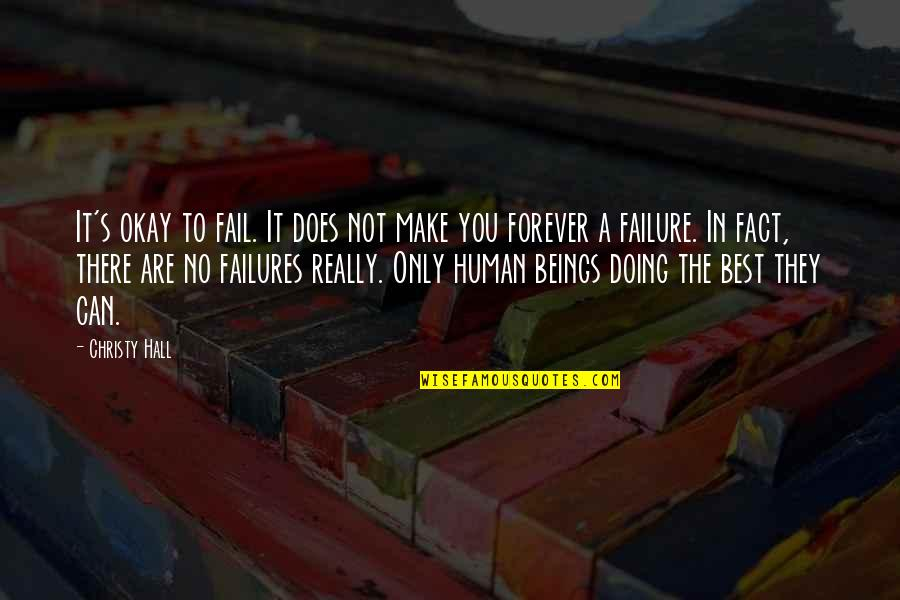 Inspirational Failures Quotes By Christy Hall: It's okay to fail. It does not make