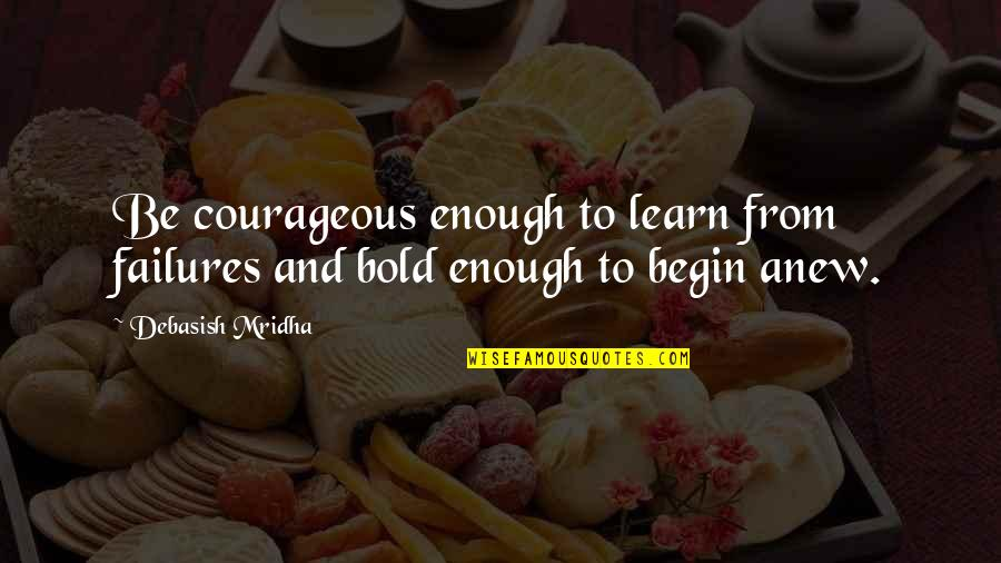 Inspirational Failures Quotes By Debasish Mridha: Be courageous enough to learn from failures and