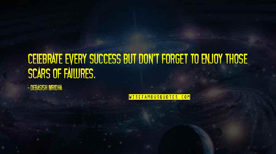 Inspirational Failures Quotes By Debasish Mridha: Celebrate every success but don't forget to enjoy