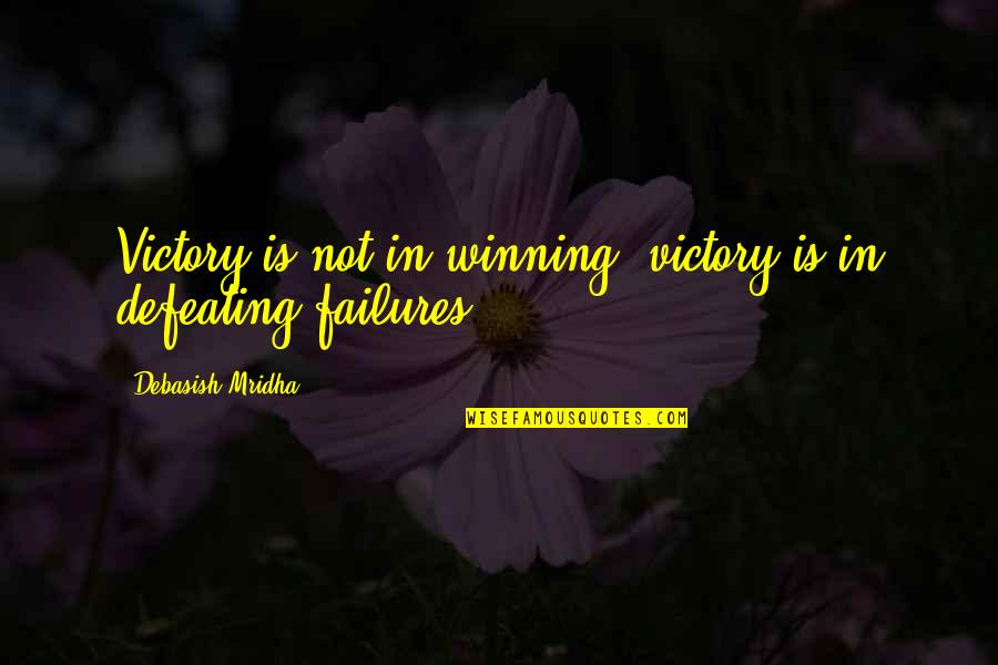 Inspirational Failures Quotes By Debasish Mridha: Victory is not in winning; victory is in