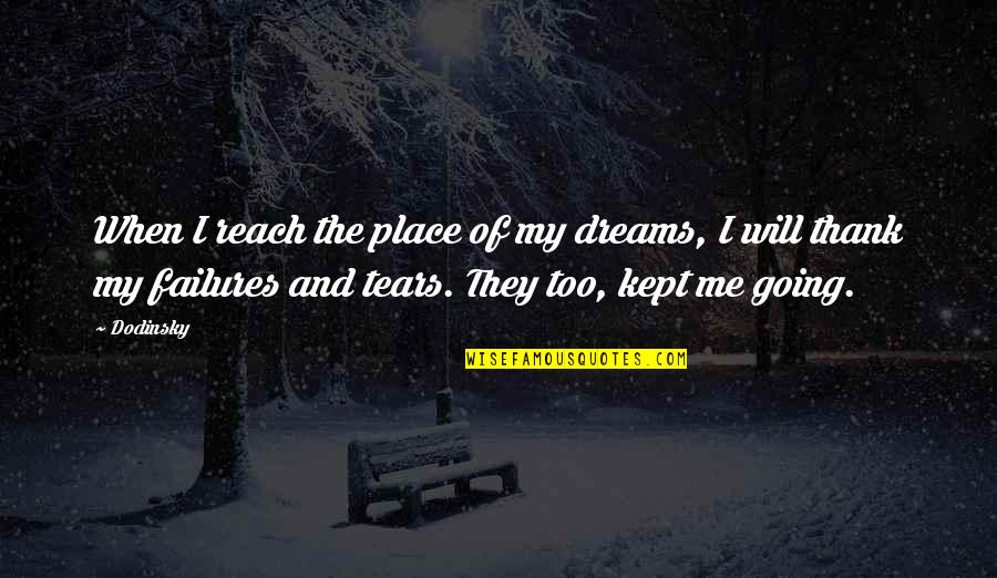 Inspirational Failures Quotes By Dodinsky: When I reach the place of my dreams,