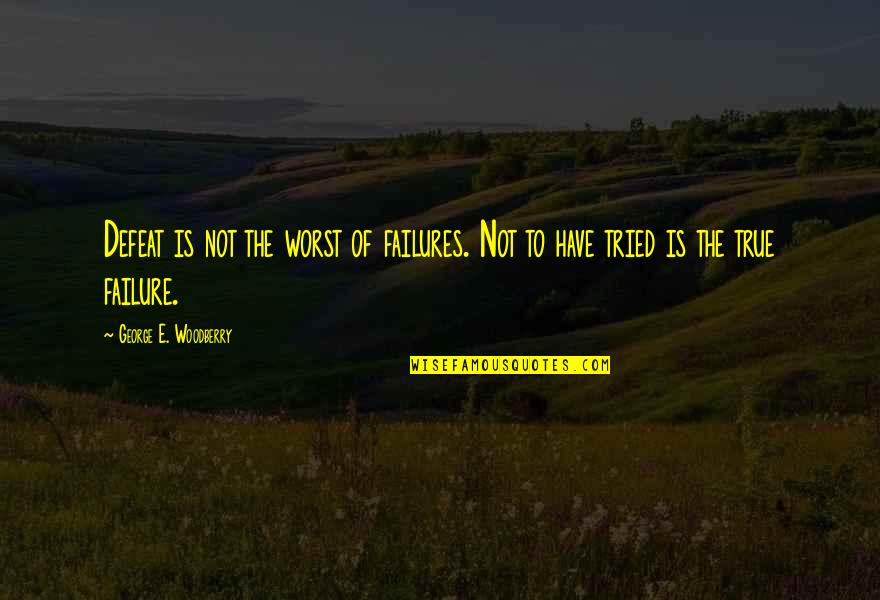 Inspirational Failures Quotes By George E. Woodberry: Defeat is not the worst of failures. Not
