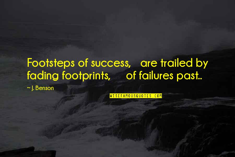 Inspirational Failures Quotes By J. Benson: Footsteps of success, are trailed by fading footprints,