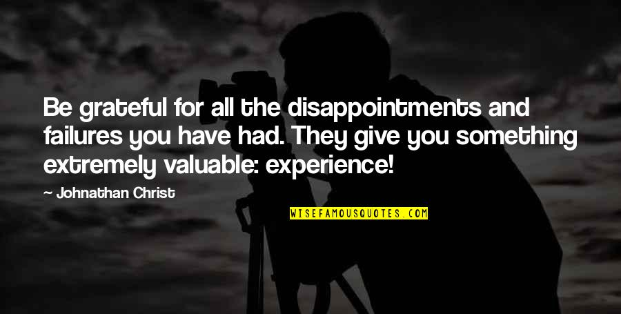 Inspirational Failures Quotes By Johnathan Christ: Be grateful for all the disappointments and failures