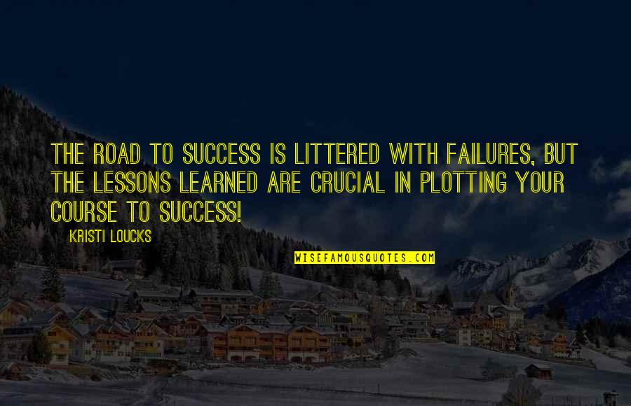 Inspirational Failures Quotes By Kristi Loucks: The road to success is littered with failures,