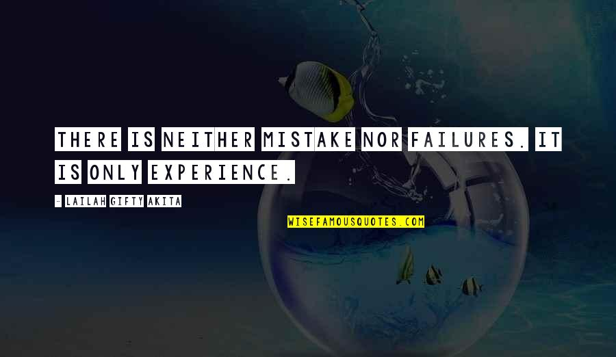 Inspirational Failures Quotes By Lailah Gifty Akita: There is neither mistake nor failures. It is