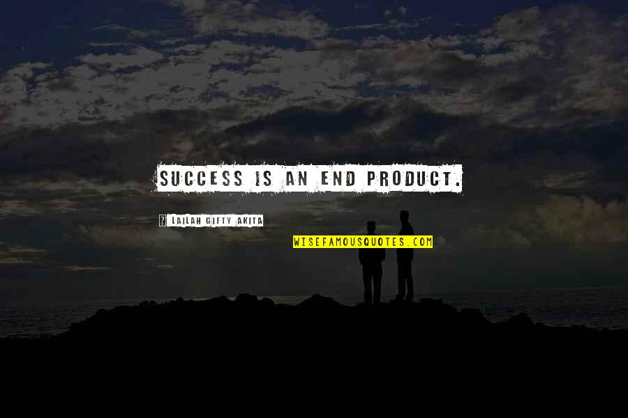 Inspirational Failures Quotes By Lailah Gifty Akita: Success is an end product.
