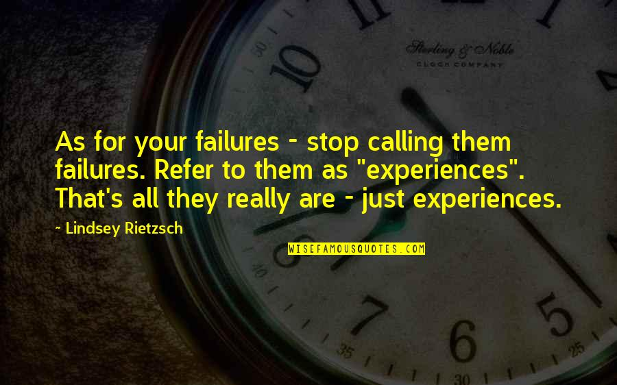 Inspirational Failures Quotes By Lindsey Rietzsch: As for your failures - stop calling them