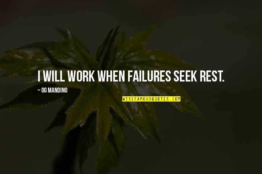 Inspirational Failures Quotes By Og Mandino: I will work when failures seek rest.