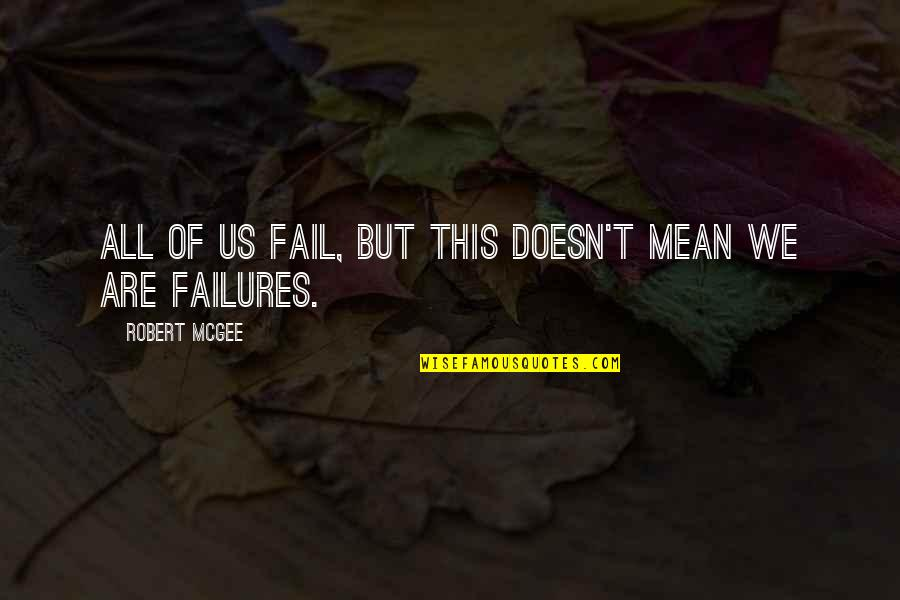 Inspirational Failures Quotes By Robert McGee: All of us fail, but this doesn't mean