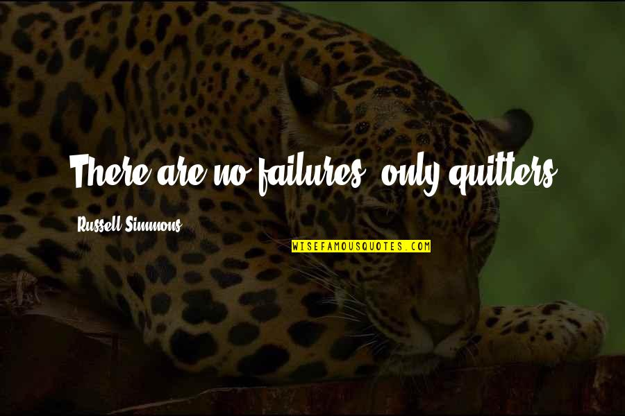 Inspirational Failures Quotes By Russell Simmons: There are no failures, only quitters